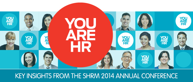 Key Insights from SHRM 2014: You are HR