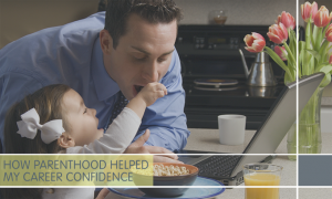 Becoming a Parent Helps Career Confidence